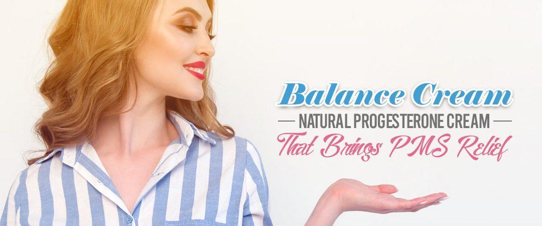 Balance Cream: Natural Progesterone Cream That Brings PMS Relief