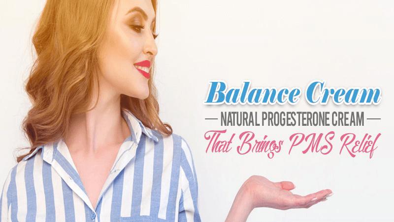 Balance Cream Natural Progesterone Cream That Brings PMS Relief