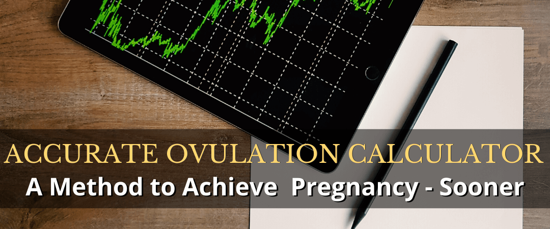 Accurate Ovulation Calculator: A Method to Achieve  Pregnancy- Sooner