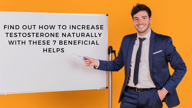 Find Out How to Increase Testosterone Naturally With These 7 Beneficial Helps